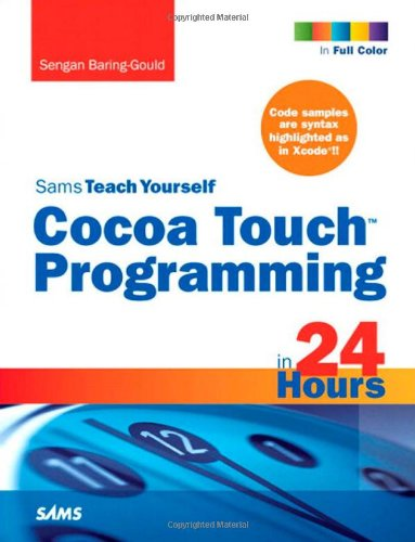 Sams Teach Yourself Cocoa Touch Programming in 24 Hours By Sengan Baring-Gould