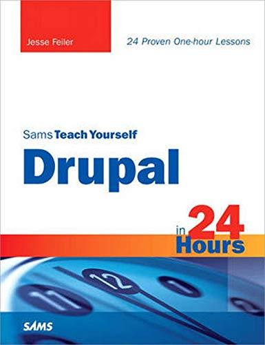 Sams Teach Yourself Drupal in 24 Hours By Jesse Feiler