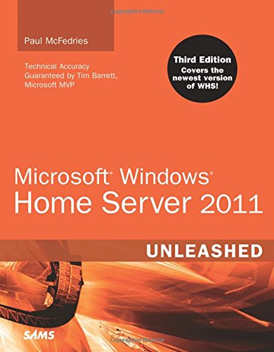 Microsoft Windows Home Server 2011 Unleashed (3rd Edition) By Paul McFedries