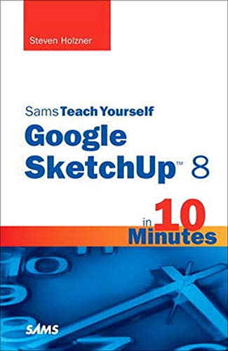 Sams Teach Yourself Google SketchUp 8 in 10 Minutes by Steven Holzner