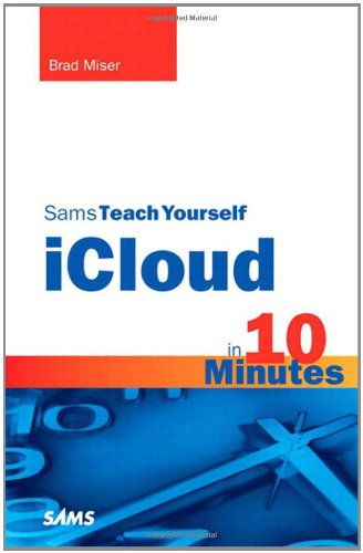 Sams Teach Yourself iCloud in 10 Minutes By Brad Miser