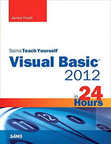 Sams Teach Yourself Visual Basic 2012 in 24 Hours, Complete Starter Kit By James Foxall