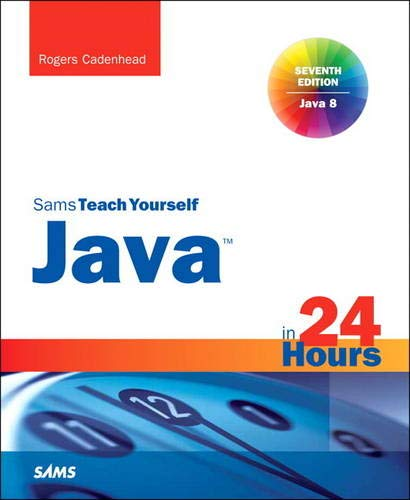 Java in 24 Hours, Sams Teach Yourself (Covering Java 8) by Rogers Cadenhead