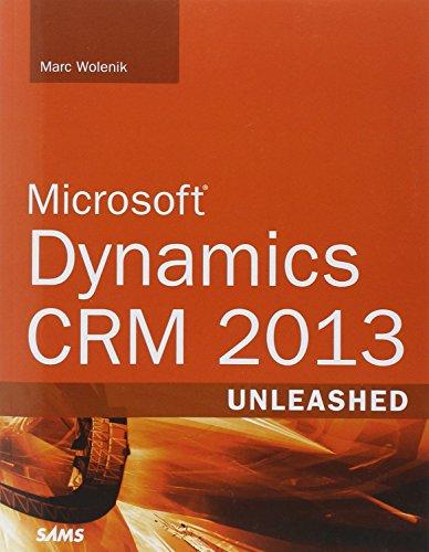 Microsoft Dynamics CRM Unleashed: 2013 by Marc J. Wolenik