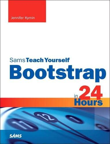 Bootstrap in 24 Hours, Sams Teach Yourself (Sams Teach Yourself...in 24 Hours (Paperback)) By Jennifer Kyrnin