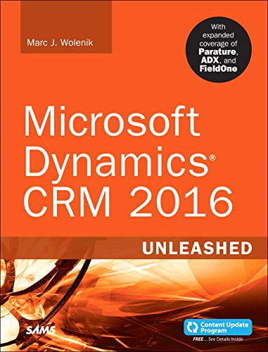 Microsoft Dynamics CRM 2016 Unleashed: With Expanded Coverage of Parature, ADX and FieldOne By Marc J. Wolenik