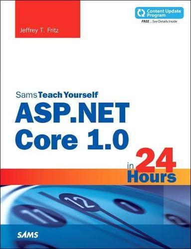 ASP.NET Core in 24 Hours, Sams Teach Yourself By Jeffrey T. Fritz