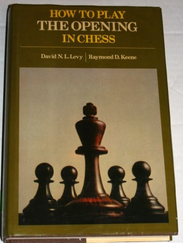 How to Play the Opening Game in Chess By Raymond D Keene