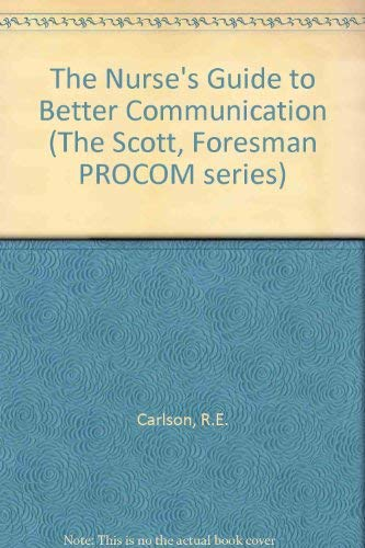 The Nurse's Guide to Better Communication By R.E. Carlson