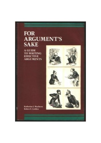 For Argument's Sake: A Guide to Writing Effective Arguments by Katherine J. Mayberry