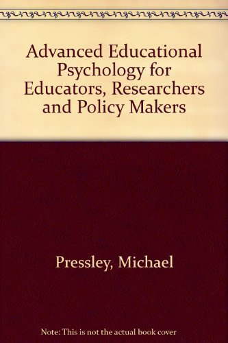 Advanced Educational Psychology for Educators, Researchers, and Policymakers By Michael Pressley