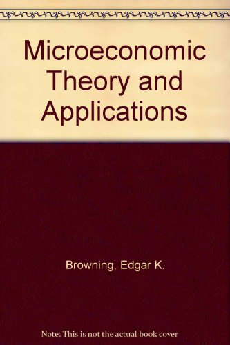 Microeconomic Theory and Applications by Edgar K. Browning
