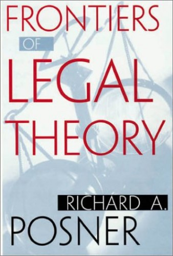Frontiers of Legal Theory By Richard A. Posner