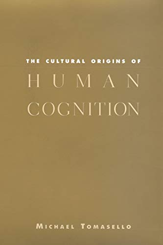 The Cultural Origins of Human Cognition By Michael Tomasello