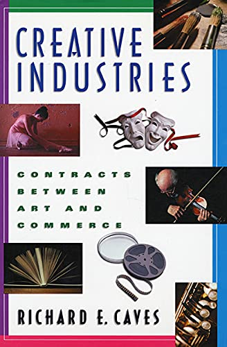 Creative Industries: Contracts Between Art and Commerce (New Edition (2nd & Subsequent) / 1st Harvard University Pres) By Richard E. Caves