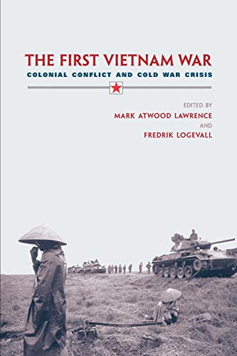 The First Vietnam War By Edited by Mark Atwood Lawrence