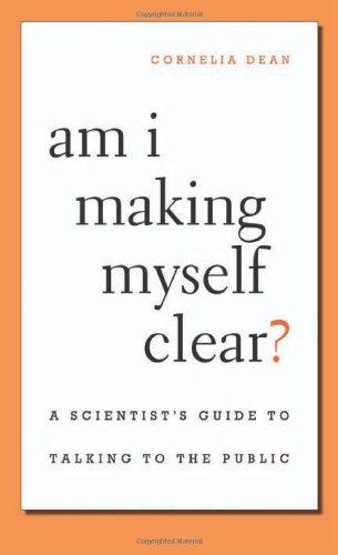 Am I Making Myself Clear? By Cornelia Dean