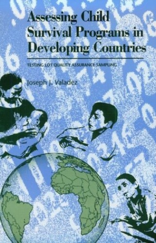 Assessing Child Survival Programs in Developing Countries By Edited by Joseph J. Valadez