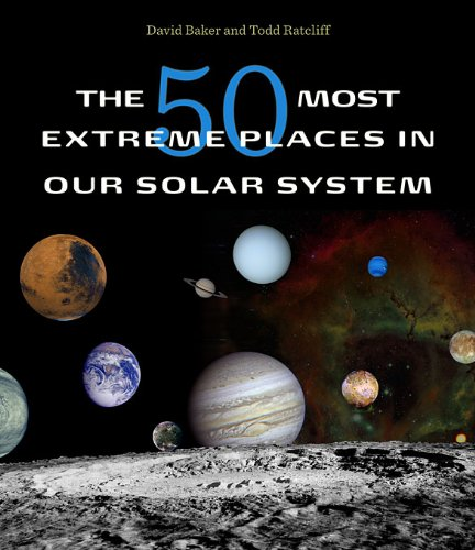 The 50 Most Extreme Places in Our Solar System By David Baker