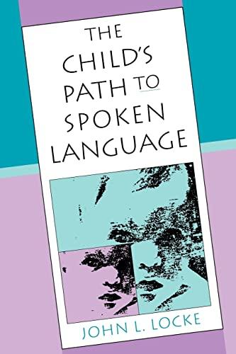 The Child's Path to Spoken Language By John L. Locke