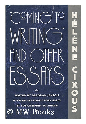 Coming to Writing and Other Essays By Helene Cixous