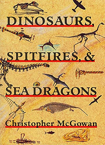 Dinosaurs, Spitfires, and Sea Dragons By Christopher McGowan