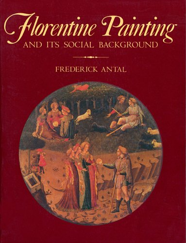 Florentine Painting and Its Social Background By Frederick Antal