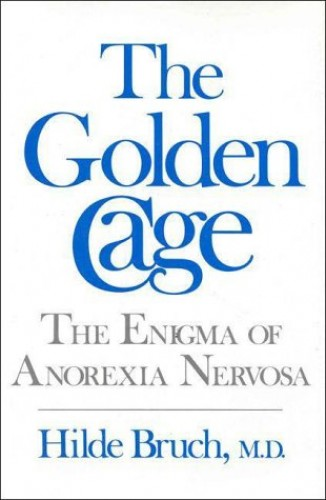 The Golden Cage - the Enigma of Anorexia Nervosa By H Bruch