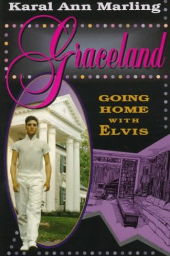 Graceland By Karal Ann Marling