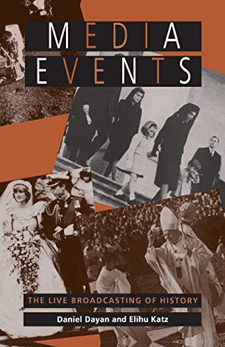 Media Events: Live Broadcasting of History By Daniel Dayan