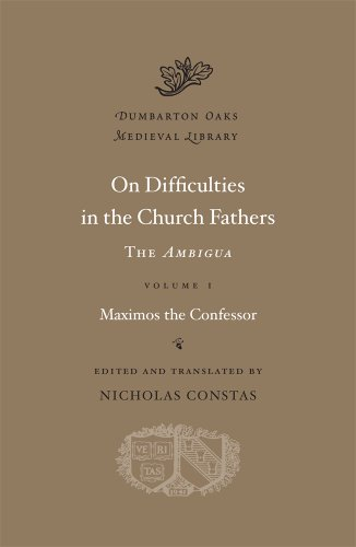 On Difficulties in the Church Fathers: The <i>Ambigua</i>, Volume I By Maximos the Confessor