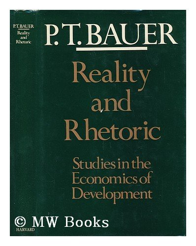 Reality & Rhetoric - Studies in the Economics of Development (Cloth) By PT Bauer