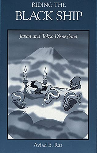 Riding the Black Ship: Japan and Tokyo Disneyland by Aviad E. Raz