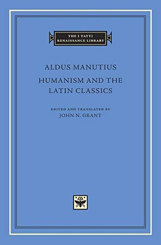 Humanism and the Latin Classics By Aldus Manutius