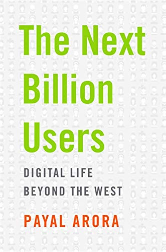 The Next Billion Users: Digital Life Beyond the West By Payal Arora