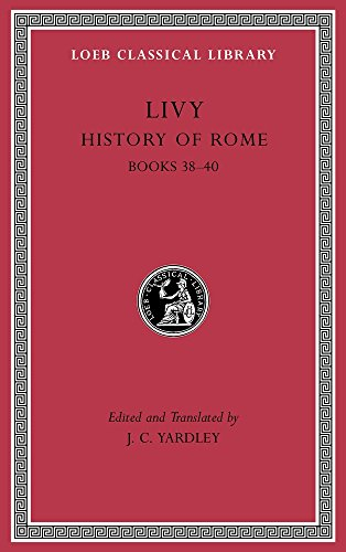 History of Rome, Volume XI: Books 38–40: 11 (Loeb Classical Library) By Livy