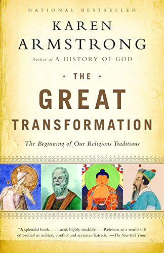 The Great Transformation: The Beginning of Our Religious Traditions By Karen Armstrong