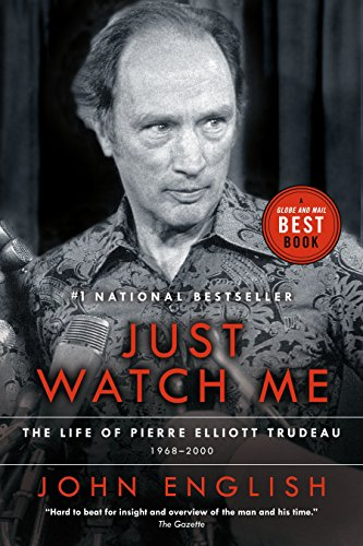 Just Watch Me By Director John English (Bill Graham Centre for Contemporary International History)