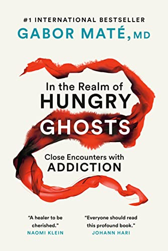 In The Realm Of Hungry Ghosts: Close Encounters with Addiction by Gabor Mate