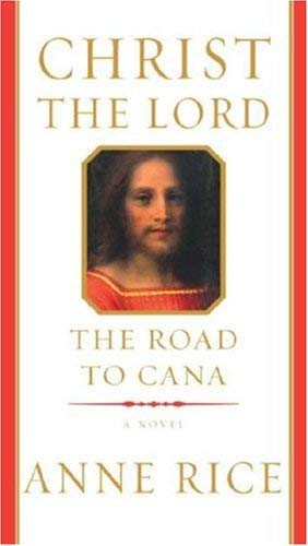 Christ the Lord: The Road to Cana Rice, Anne ( Author ) Mar-04-2008 Hardcover By Anne Rice