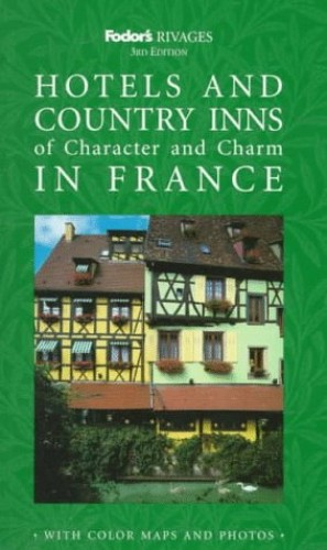 Rivages Hotels and Country Inns of Character and Charm in France By Fodor's