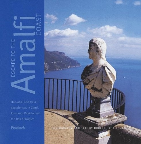 Escape to the Amalfi Coast and the Bay of Naples By Robert I. C. Fisher