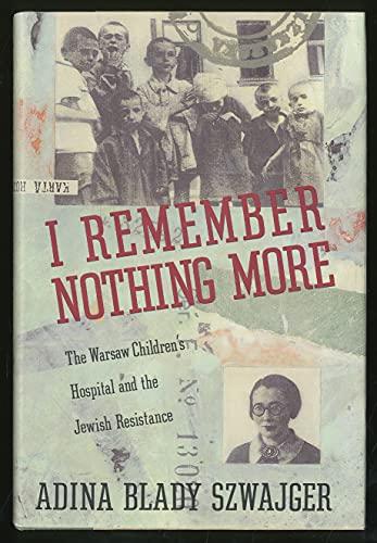 I Remember Nothing More By Adina Blady-Szwajgier
