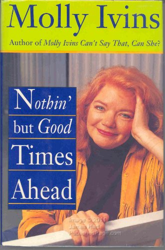 Nothing but Good Times ahead By Molly Ivins