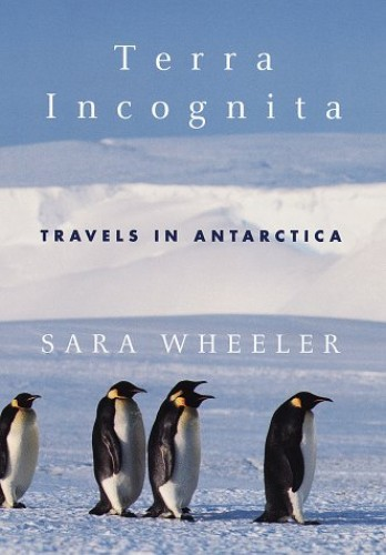 Terra Incognita Travels In Antarctica By Sara Wheeler