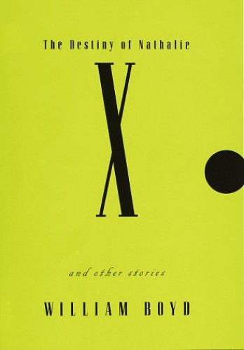 """""""The Destiny of Natalie X"""" and Other Stories By William Boyd"""