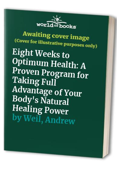 Eight Weeks to Optimum Health By Andrew Weil, MD
