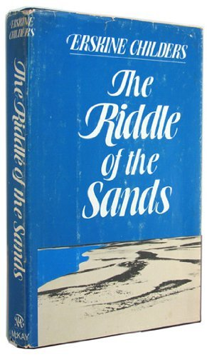 The Riddle of the Sands: A Record of Secret Service Recently Achieved By Erskine Childers