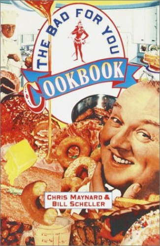 The Bad-For-You Cookbook By Christopher Maynard
