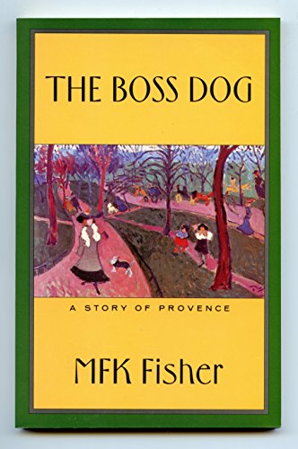 The Boss Dog/a Story of Provence By M. F. K. Fisher